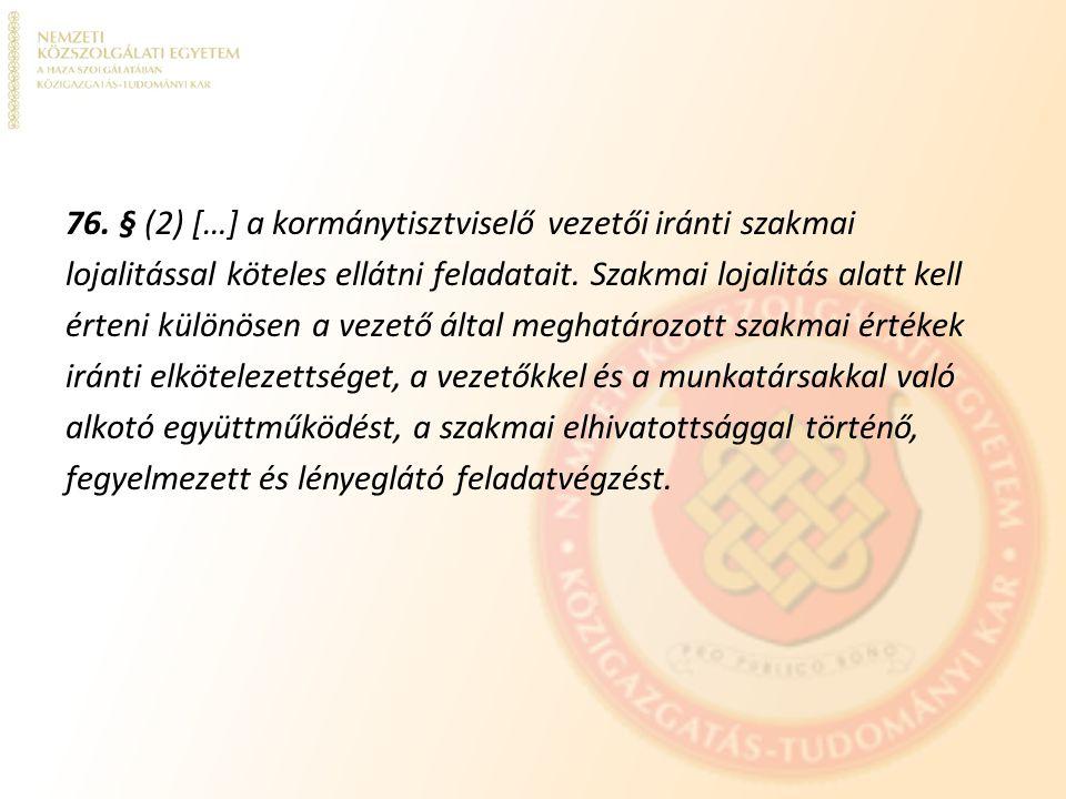 76. § (2) […] a kormánytisztviselő vezetői iránti szakmai lojalitással köteles ellátni feladatait.